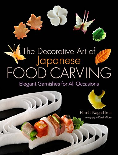 The Decorative Art of Japanese Food Carving: Elegant Garnishes for All Occasions by Hiroshi Nagashima