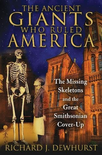 (The Ancient Giants Who Ruled America: The Missing Skeletons and the Great Smithsonian)