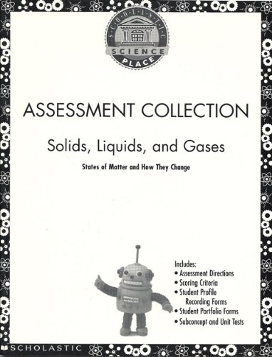 Assessment Collection: Solids, Liquids, and Gases; States of Matter and How They Change (Scholastic Science Place)