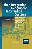 Time-Integrative Geographic Information Systems, Thomas Ott and Frank Swiaczny, 3642624871