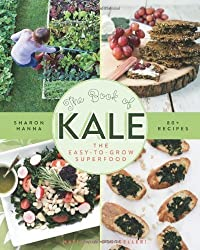 The Book of Kale: The Easy-to-Grow Superfood 80+ Recipes by Hanna, Sharon (2012) Paperback