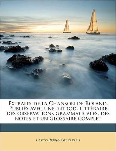 Livre gratuits en ligne Extraits de La Chanson de Roland. Publies Avec Une Introd. Litteraire Des Observations Grammaticales, Des Notes Et Un Glossaire Complet epub, pdf