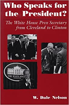 Book Who Speaks For the President?: The White House Press Secretary from Cleveland to Clinton