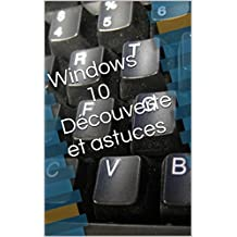 Windows 10 Découverte et astuces (French Edition)