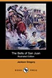 The Bells of San Juan, Jackson Gregory, 1406588148