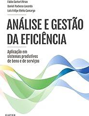 Análise e gestão da eficiência: Aplicações em Sistemas Produtivos de Bens e de Serviços