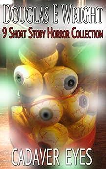 Cadaver Eyes: 9 Short Story Horror Collection by [Wright, Douglas E.]