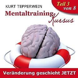 Veränderung geschieht jetzt (Mentaltraining-Kursus - Teil 3)