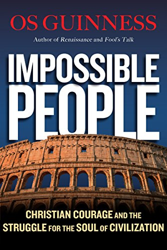 Impossible People: Christian Courage and the Struggle for the Soul of Civilization by [Guinness, Os]