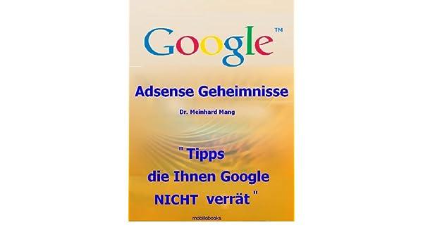 Geld verdienen mit AdSense - Adsense Geheimnisse - Tipps, die Ihnen Google NICHT verrät (German Edition) eBook: Dr. Meinhard Mang: Amazon.es: Tienda Kindle
