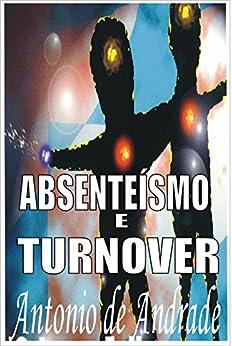 Absenteísmo e Turnover por [de Andrade, Antonio]
