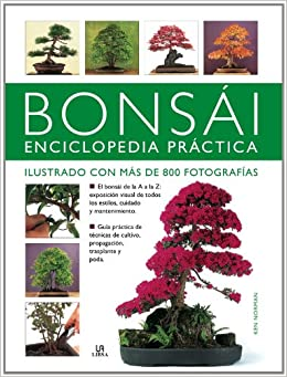 Bonsai Enciclopedia Practica / The Complete Practical Encyclopedia of Bonsai: Manual escencial con mas de 800 fotografias para crear, cultivar y ... Guide to Creating, Growing, and Displa