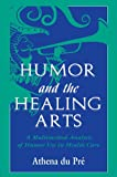 Humor and the Healing Arts : A Multimethod Analysis of Humor Use in Healthcare, Du Pre, Athena, 0805826483