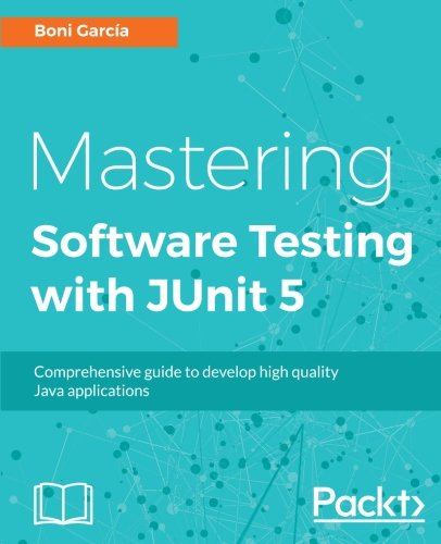 Mastering Software Testing with JUnit 5: Comprehensive guide to develop high quality Java applications