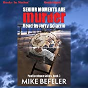 Senior Moments Are Murder: A Paul Jacobson Geezer-lit Mystery, Book 3 | Mike Befeler