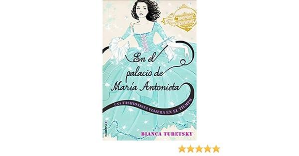 Amazon.com: En el palacio de María Antonieta: Una fashionista viajera en el tiempo (Junior - Juvenil (roca)) (Spanish Edition) eBook: Bianca Turestky, ...