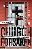 Church Forsaken: Practicing Presence in Neglected Neighborhoods