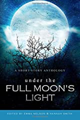 Under the Full Moon's Light: a short story anthology