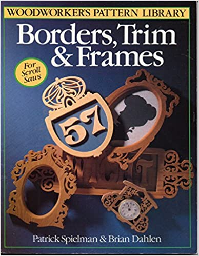 Borders, Trim & Frames for Scroll Saws (Woodworker's Pattern Library Series)