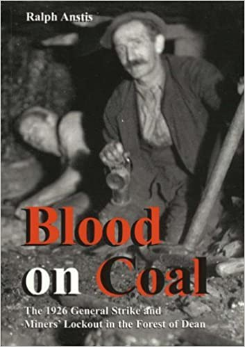 Blood on Coal: The 1926 General Strike and Miners' Lockout in the Forest of Dean by Ralph Anstis (1999-12-06)