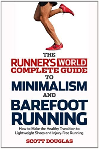 Runner's World Complete Guide to Minimalism and Barefoot Running: How to Make the Healthy Transition to Lightweight Shoes and Injury-Free Running by Scott Douglas (2013-03-12)