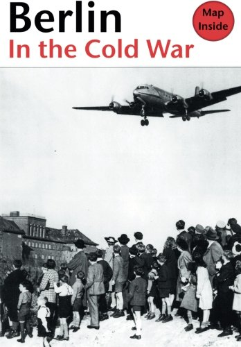 Berlin in the Cold War: The Battle for the Divided City; the Rise and the  Fall of the Wall.