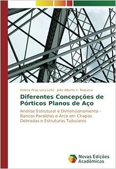Diferentes Concepções de Pórticos Planos de Aço: Análise Estrutural e Dimensionamento - Banzos Paralelos e Arco em Chapas Dobradas e Estruturas Tubulares