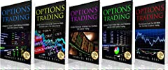 OPTIONS TRADING: The Bible 5 Books in 1: The beginners Guide + The Crash Course + The Best Techniques + Tips and Tricks + The Advanced Guide To Get Quickly Started and Make Immediate Cash With Options Trading    ...