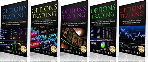 OPTIONS TRADING: THE BIBLE 5 Books in 1: The beginners Guide + The Crash Course + The Best Techniques + Tips & Tricks + The Advanced Guide To Quickly Start ... Make Immediate Cash With Options Trading