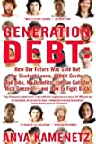 [(Generation Debt: How Our Future Was Sold Out for Student Loans, Bad Jobs, No Benefits and Tax Cuts for Rich Geezers - and How to Fight Back )] [Author: Anya Kamenetz] [Jan-2007]