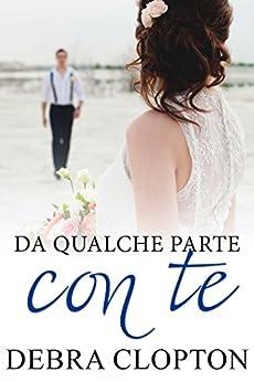 Da qualche parte con te (Windswept Bay Vol. 2) (Italian Edition) by [Clopton, Debra]
