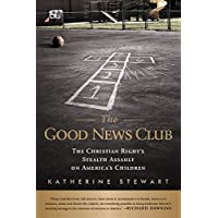 The Good News Club: The Religious Right s Stealth Assault on America s Children