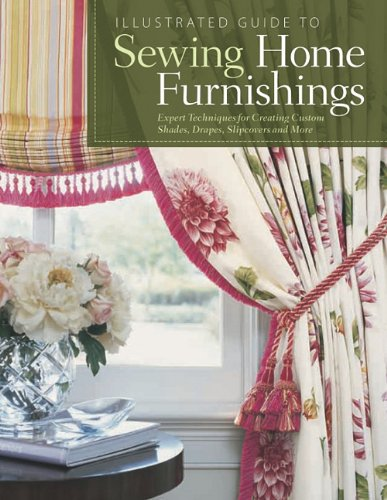 Illustrated Guide to Sewing Home Furnishings: Expert Techniques for Creating Custom Shades,Drapes,Slipcovers and - Custom Drape