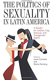 The Politics of Sexuality in Latin America: A Reader on Lesbian, Gay,  Bisexual