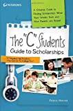 The C Students Guide to Scholarships: A Creative Guide to Finding Scholarships When Your Grades Suck and Your Parents are Broke! (Peterson's C Students Guide to Scholarships)
