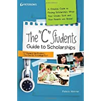 """The """"C"""" Students Guide to Scholarships: A Creative Guide to Finding Scholarships When Your Grades Suck and Your Parents are Broke!"""