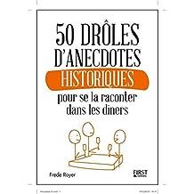 50 DROLES D'ANECDOTES HISTORIQUES POUR SE LA RACONTER DANS LES DINERS