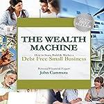 The Wealth Machine: How to Start, Build, & Market a Debt-Free Small Business | John Cummuta