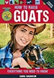 How to Raise Goats: Everything You Need to Know, Updated & Revised (FFA) by Amundson, Carol (January 21, 2013) Flexibound