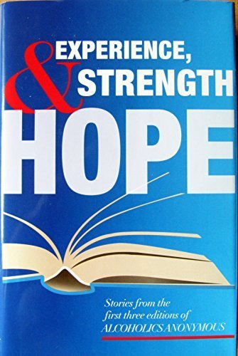 Experience, Strength and Hope: Stories from the First Three Editions of Alcoholics Anonymous PDF ePub book