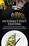 Intermittent Fasting: Continue Eating The Food You Like And Lose Weight, Simple and Practical Fasting Method That Gives RESULTS (Weight loss, shredded … Intermittent Fasting methods for Beginners)