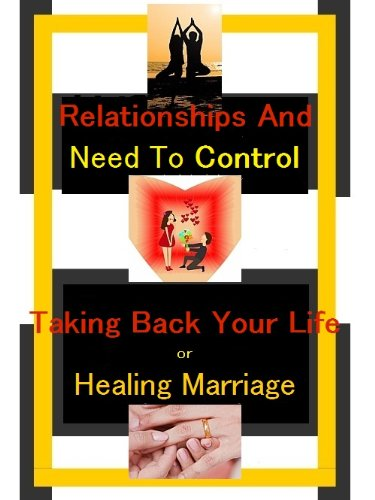 Relationships And Need To Control – Taking Back Your Life or Healing The Marriage (Relationship Saboteurs Book 2)