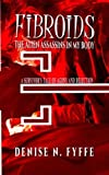 img - for Fibroids: The Alien Assassins in My Body book / textbook / text book