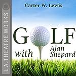 Golf with Alan Shepard   Carter W. Lewis