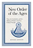 New Order of the Ages : Time, the Constitution, and the Making of Modern American Political Thought, Lienesch, Michael, 0691006113