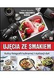img - for Ujecia ze smakiem. Kulisy fotografii kulinarnej i stylizacji dan (Polska wersja jezykowa) book / textbook / text book