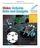 Make: Arduino Bots and Gadgets: Six Embedded Projects with Open Source Hardware and Software (Learning by Discovery) by Tero Karvinen, Kimmo Karvinen Picture