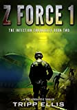 Z Force 1: A Post-Apocalyptic Thriller (Infection Chronicles Book 2)