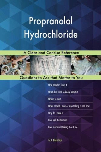 Propranolol Hydrochloride; A Clear and Concise - Hydrochloride Propranolol