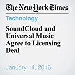 SoundCloud and Universal Music Agree to Licensing Deal | Ben Sisario